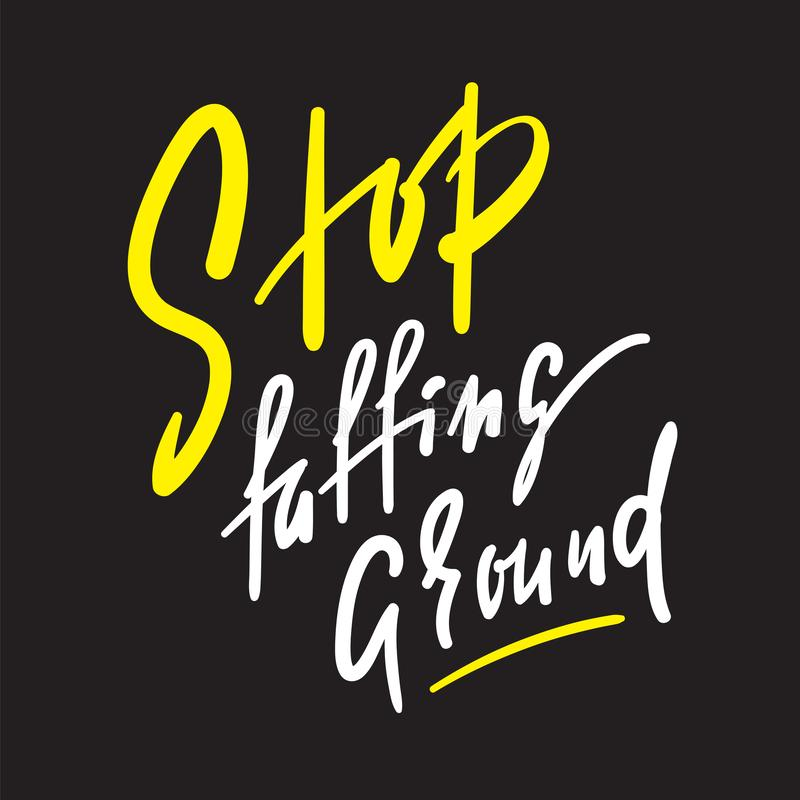 Stop faffing around - simple inspire motivational quote. Hand drawn beautiful lettering. Print for inspirational poster,. T-shirt, bag, cups, card, flyer royalty free stock photography