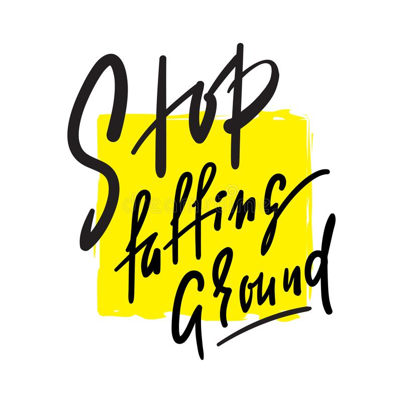 Stop faffing around - simple inspire motivational quote. Hand drawn beautiful lettering. Print for inspirational poster, t-shirt, bag, cups, card, flyer royalty free stock photos