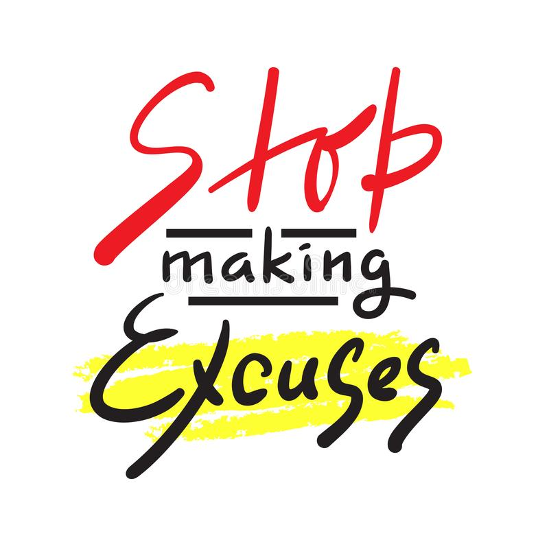 Stop making Excuses - simple inspire and motivational quote. Hand drawn beautiful lettering. Print for inspirational poster, royalty free illustration