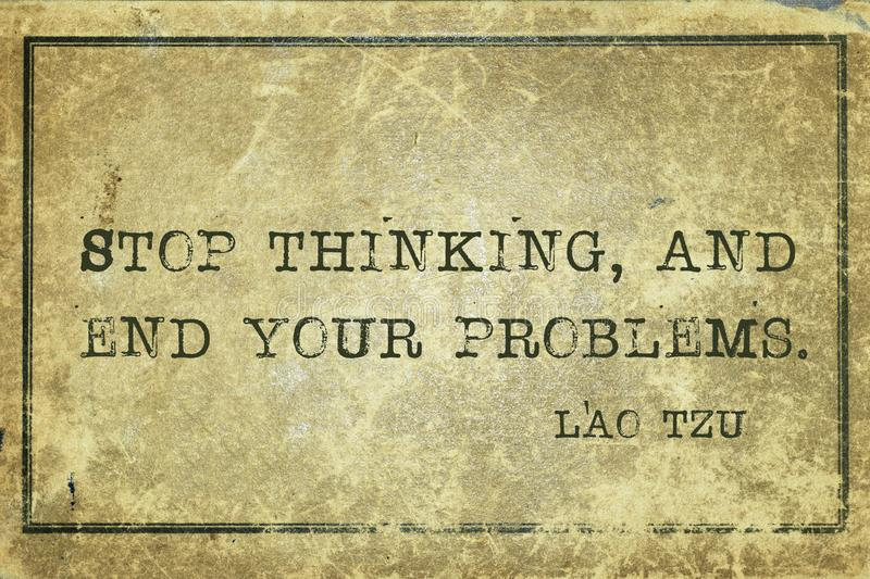 Stop problems LT. Stop thinking, and end your problems - ancient Chinese philosopher Lao Tzu quote printed on grunge vintage cardboard stock illustration