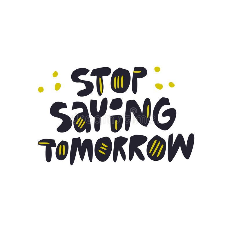 Stop saying tomorrow hand drawn vector lettering vector illustration
