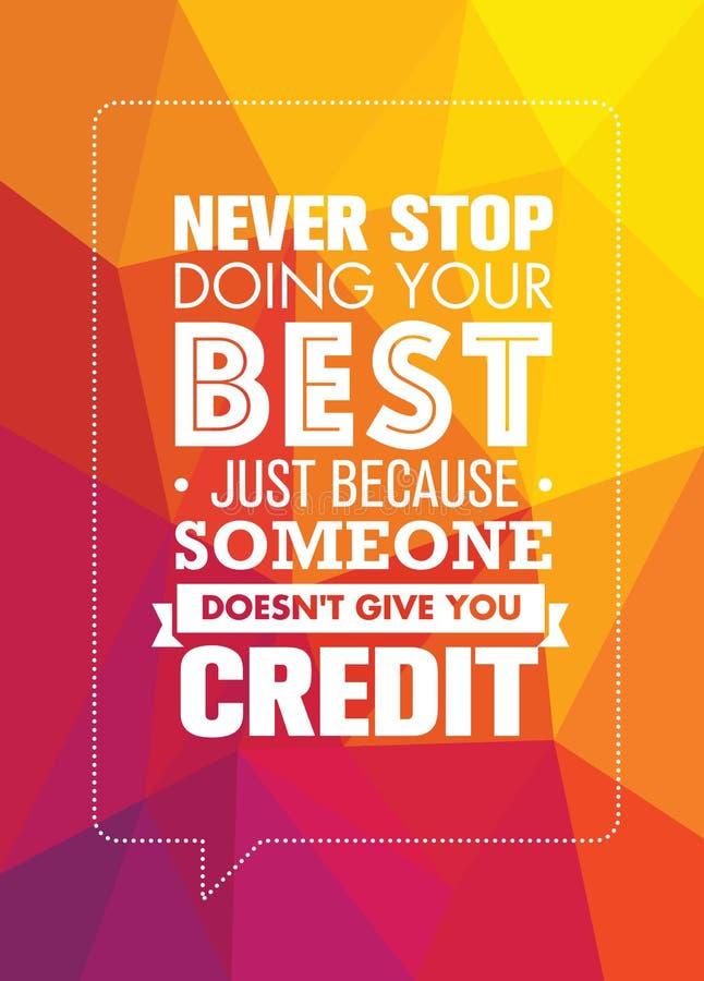 Stoppa aldrig att göra din bästa, därför att precis någon inte ger dig kreditering Inspirerande idérikt motivationcitationstecken royaltyfri illustrationer