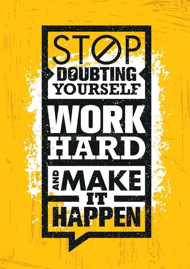 Stoppa att tvivla sig, arbeta hårt och gör det att hända Inspirerande idérik motivationcitationsteckenmall stock illustrationer