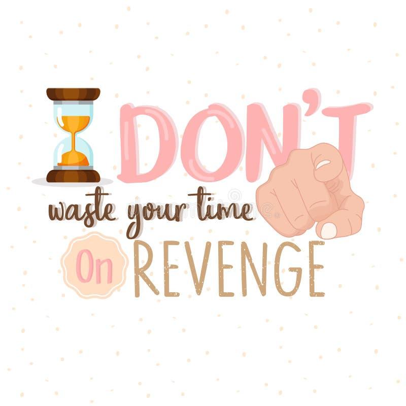 Stoppa slösning din Tid på hämnd eller stoppa motivational citationsteckentext för hat royaltyfri illustrationer