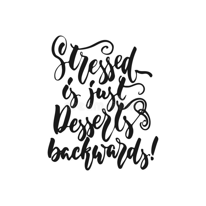 Stressed is just desserts backwards - hand drawn positive lettering phrase about kitchen isolated on the white. Background. Fun brush ink vector quote for royalty free illustration