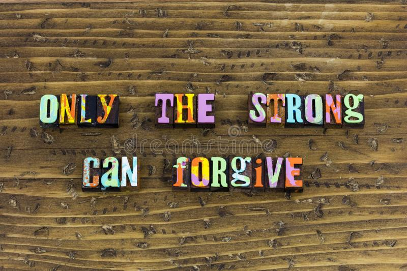 Strong forgive character believe heart. Typography letterpress purity religion charity kindness help helping love gentle strength joy forgiveness forget stock photos