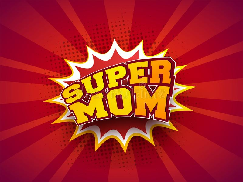Stylish text Super Mom on pop-art explosion background. Retro co vector illustration