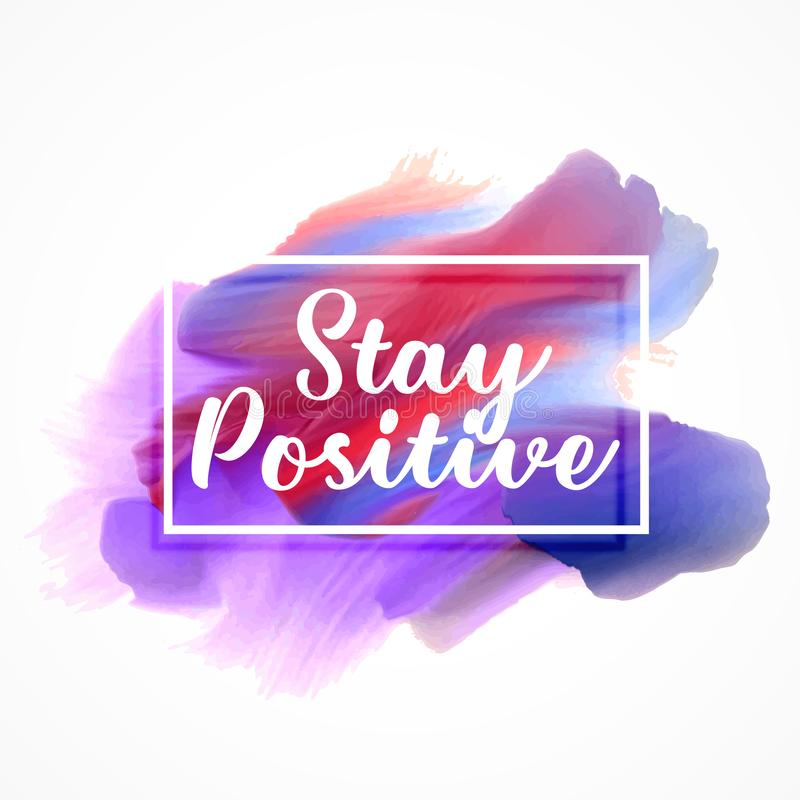 Stylish watercolor paint effect with stay positive message vector illustration