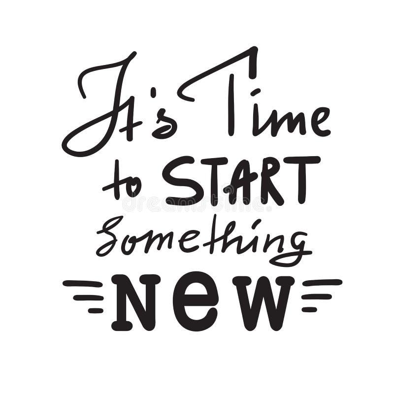 Su hora de comenzar algo nuevo - para inspirar y cita de motivación Letras hermosas dibujadas mano Impresión para el cartel inspi libre illustration
