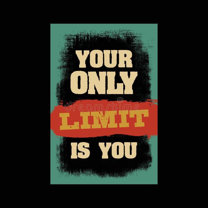 Su solamente límite es usted Cita de la motivación el cartel o la camiseta inspirador del grunge de la tipografía imprime concept stock de ilustración
