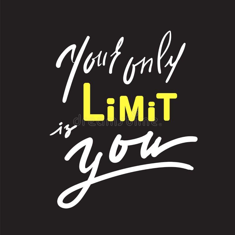 Su solamente límite es usted - inspire y cita de motivación Letras hermosas dibujadas mano ilustración del vector