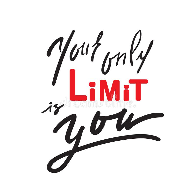 Su solamente límite es usted - inspire y cita de motivación Letras hermosas dibujadas mano Impresión para el cartel inspirado, ca libre illustration
