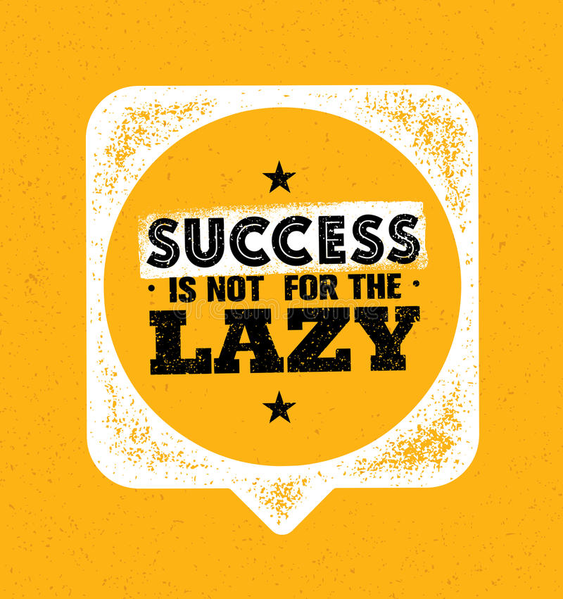 Success Is Not For The Lazy. Inspiring Creative Motivation Quote Template. Vector Typography Banner Design Concept. On Grunge Texture Rough Background With stock illustration
