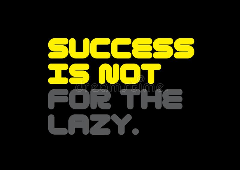 Success Is Not For The Lazy motivation quote. Success Is Not For The Lazy creative motivation quote design royalty free illustration