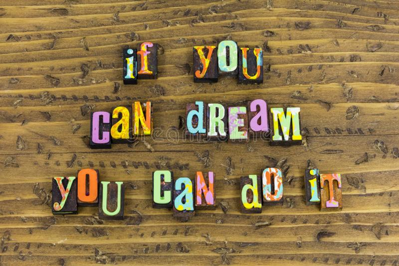 If you can dream do it. Success planning determination persistence dream dreams typography dreaming goals courage confidence education learning optimism positive stock photography