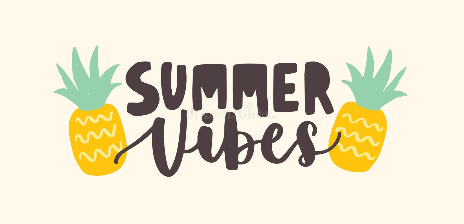 Summer Vibes lettering handwritten with cursive calligraphic font and decorated by pineapples. Trendy summertime. Composition with tropical fruits. Modern flat royalty free illustration