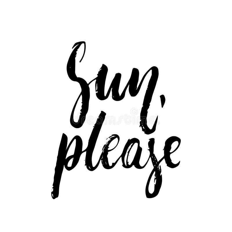 Sun, por favor - frase positiva dibujada mano de las letras del verano aislada en el fondo blanco Cita del vector de la tinta del ilustración del vector