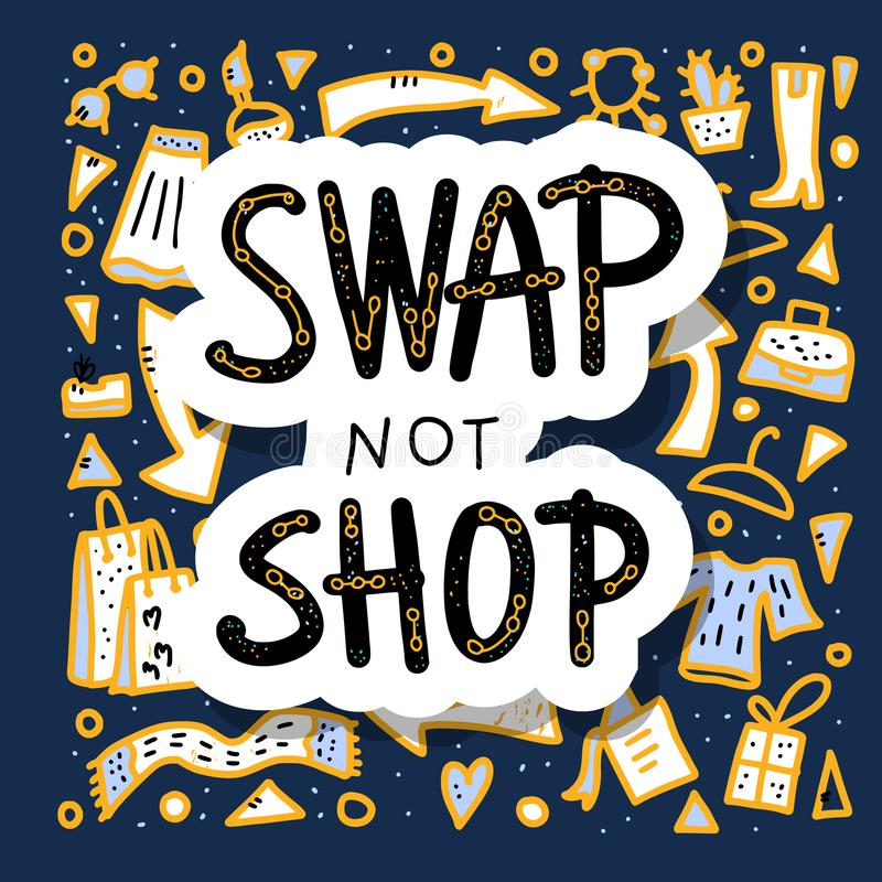 Swap not shop quote. Vector illustration. Swap not shop quote with decoration. Hand lettered message. Vector conceptual illustration. Poster, flyer, banner vector illustration