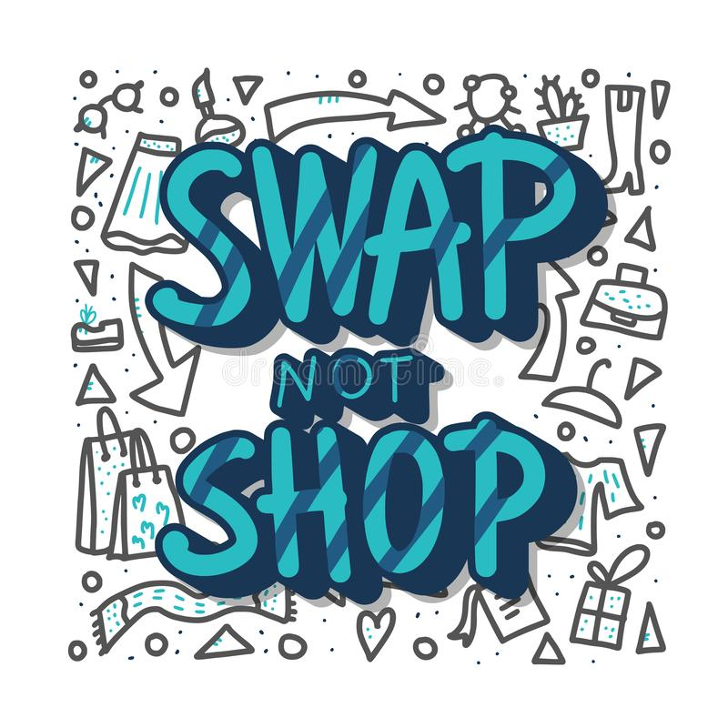 Swap not shop quote. Vector illustration. Swap not shop quote with decoration. Hand lettered message. Vector conceptual illustration. Poster, flyer, banner royalty free illustration