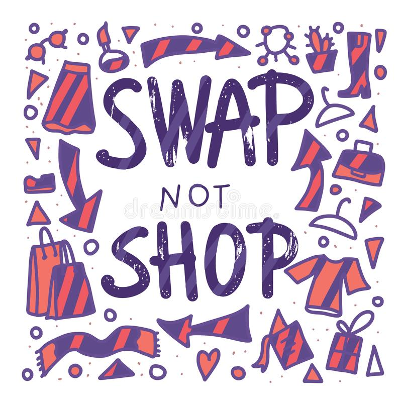 Swap not shop quote. Vector color illustration. Swap not shop quote with decoration. Hand lettered message. Vector conceptual illustration. Poster, flyer royalty free illustration