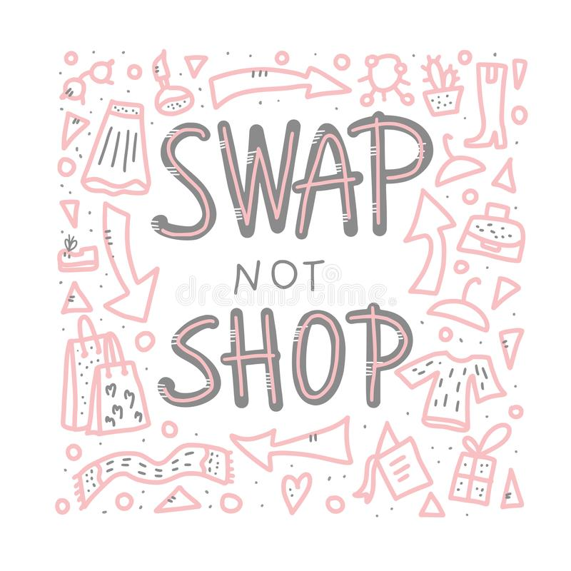 Swap not shop quote. Vector color illustration. Swap not shop quote with decoration. Hand lettered message. Vector conceptual illustration. Poster, flyer stock illustration