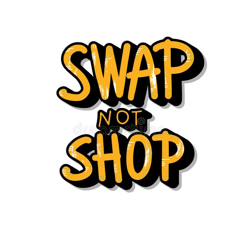 Swap not shop quote. Vector illustration. Swap not shop quote isolated on white background. Hand lettered message. Vector conceptual illustration. Poster, flyer vector illustration
