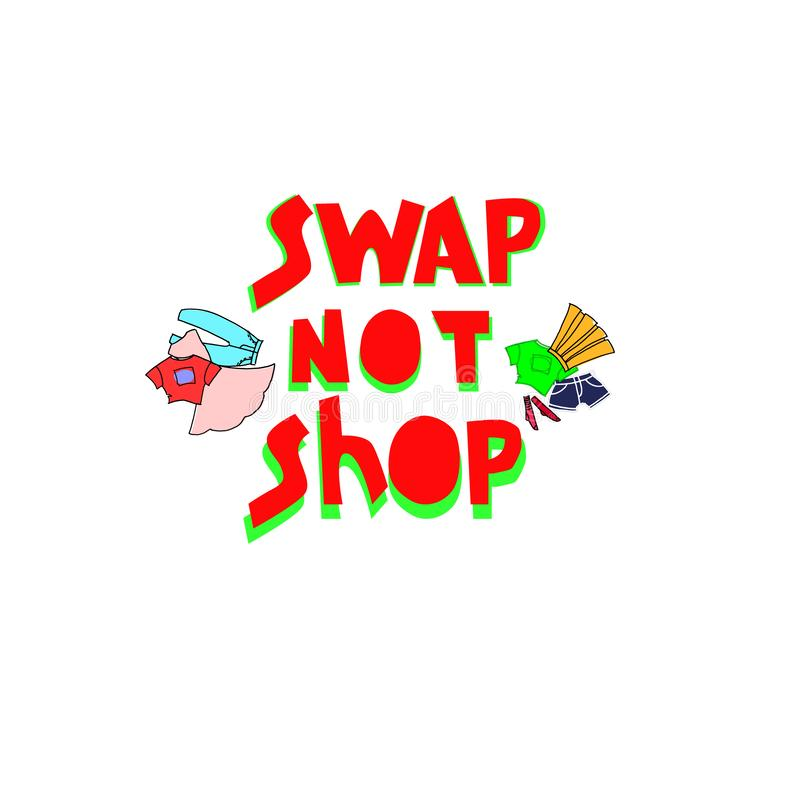 Swap Not Shop. Slogan for clothes exchange event. Rewear and reuse concept. Hand lettering and hand drawn clothes. Swap Not Shop. Slogan for clothes exchange stock illustration