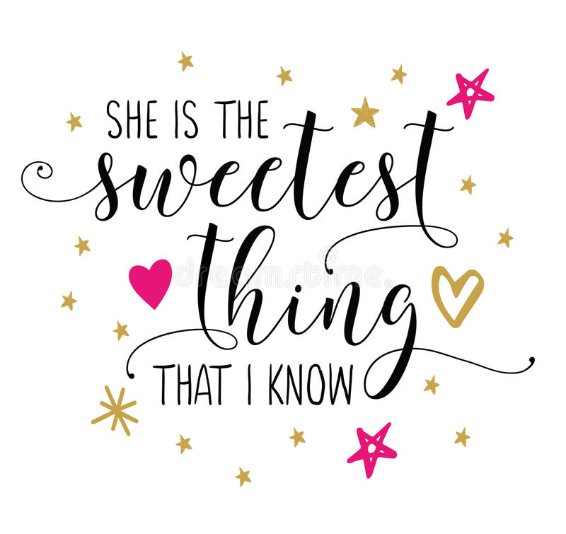 She is the Sweetest thing that I know. Calligraphy Vector Typography Design poster with pink and gold star and heart accents on white background stock illustration