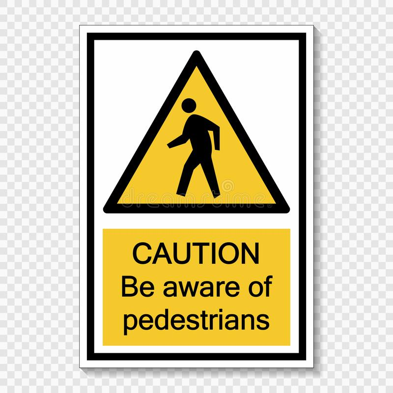 Symbol Caution be aware of pedestrians sign label on transparent background. Caution be aware of pedestrians sign label on transparent background vector illustration