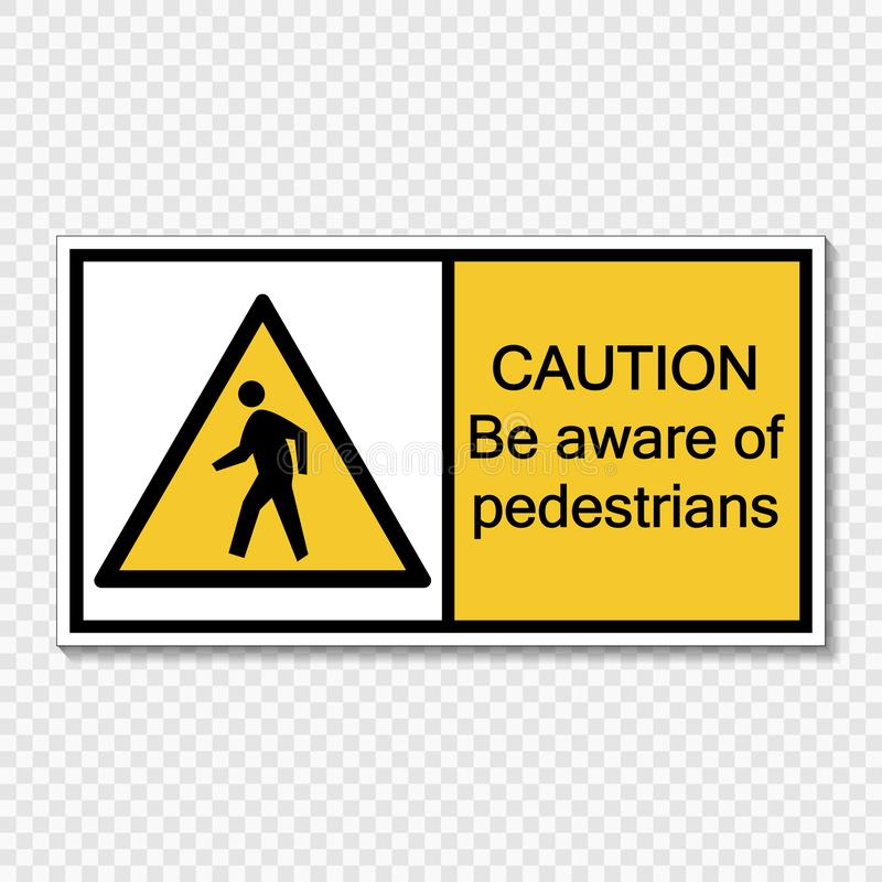 Symbol Caution be aware of pedestrians sign label on transparent background. Caution be aware of pedestrians sign label on transparent background stock illustration