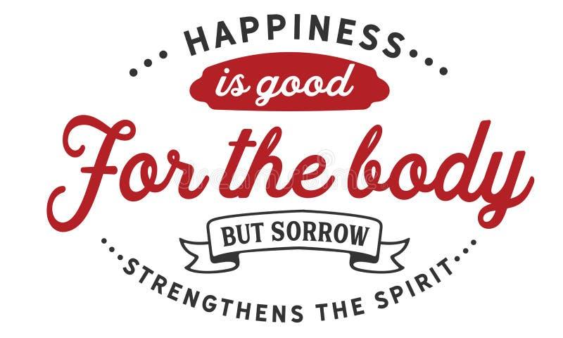 Szczęście jest dobry dla ciała ale stroskanie umacnia ducha ilustracja wektor