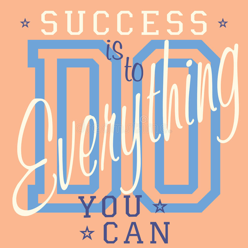 T-shirt Printing design, vector graphics, Badge Applique Label, Success is to do everything you can - slogan typography, royalty free illustration