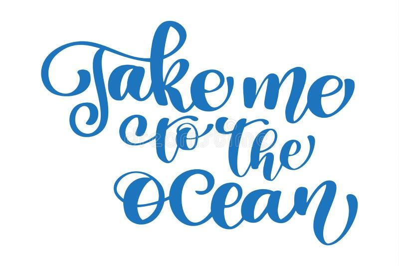 Ta mig till den drog sommaren för havtexthanden som märker den handskrivna kalligrafidesignen, vektorillustrationen, citationstec royaltyfri illustrationer