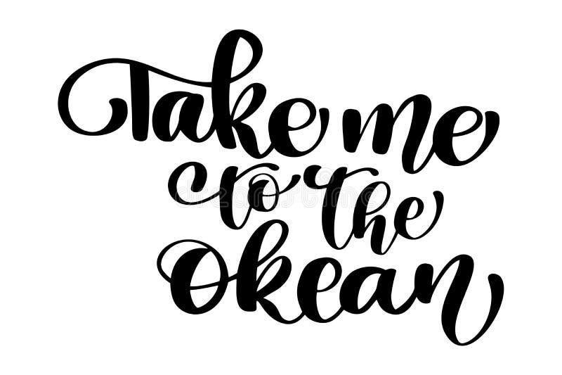 Ta mig till den okean texthanden som dras sommar som märker den handskrivna kalligrafidesignen, vektorillustrationen, citationste vektor illustrationer