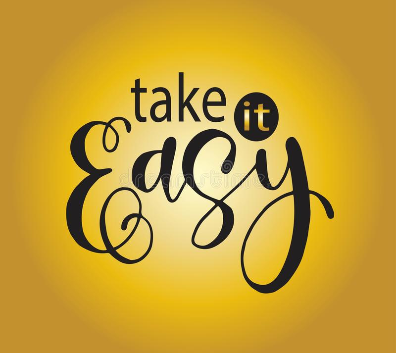 Take it easy - hand drawn lettering phrase isolated. Fun brush ink inscription for greeting card or t-shirt print, poster design. Vector illustration royalty free illustration