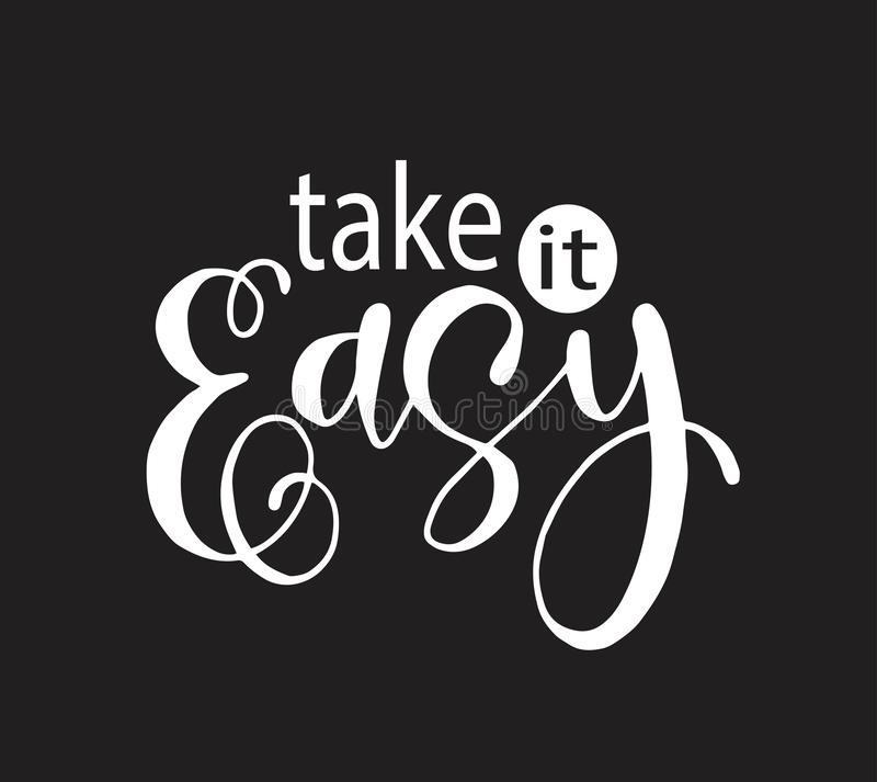 Take it easy - hand drawn lettering phrase isolated. Fun brush ink inscription for greeting card or t-shirt print, poster design vector illustration