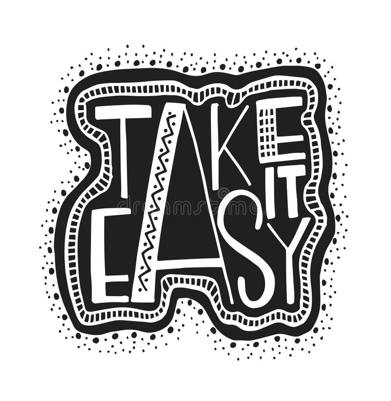 Take it easy - hand drawn lettering phrase isolated. Fun brush ink inscription for greeting card or t-shirt print, poster design. Vector illustration stock illustration