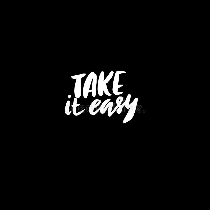 Take it easy. Hand drawn quote for your design. Unique brush pen lettering. Take it easy. Hand drawn quote for your design. Unique brush pen lettering royalty free illustration