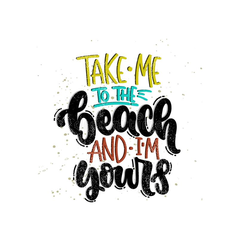 Take me to the beach and i`m yours. Vector hand drawn illustration. Lettering phrases Take me to the beach and i`m yours. Idea for poster, postcard stock illustration