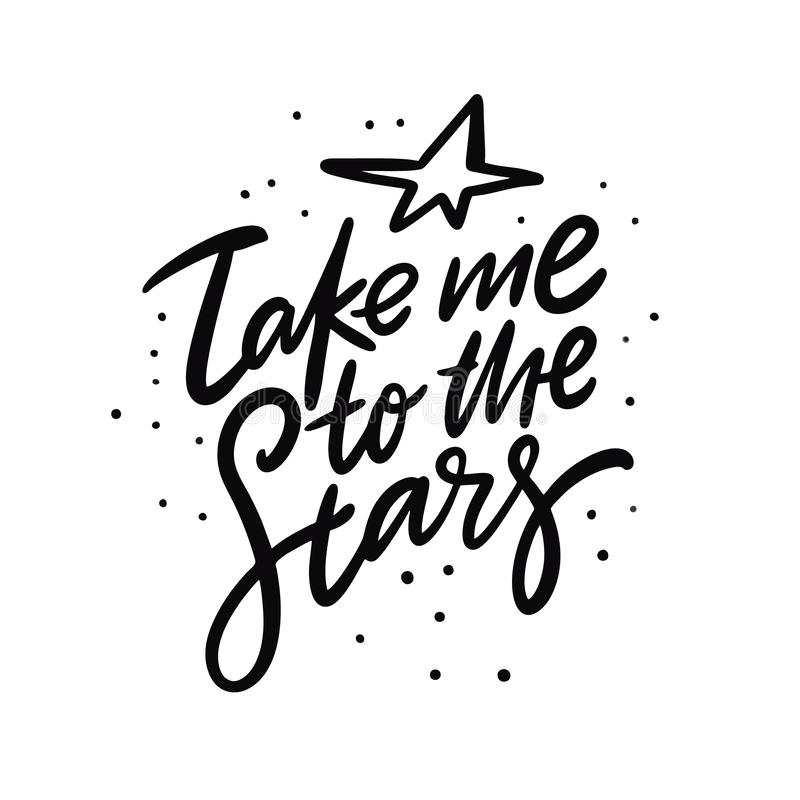 Take me to the stars. Hand drawn vector lettering and illustration. Isolated on white background. Motivation phrase. Design for logo, sticker, banner, poster stock illustration
