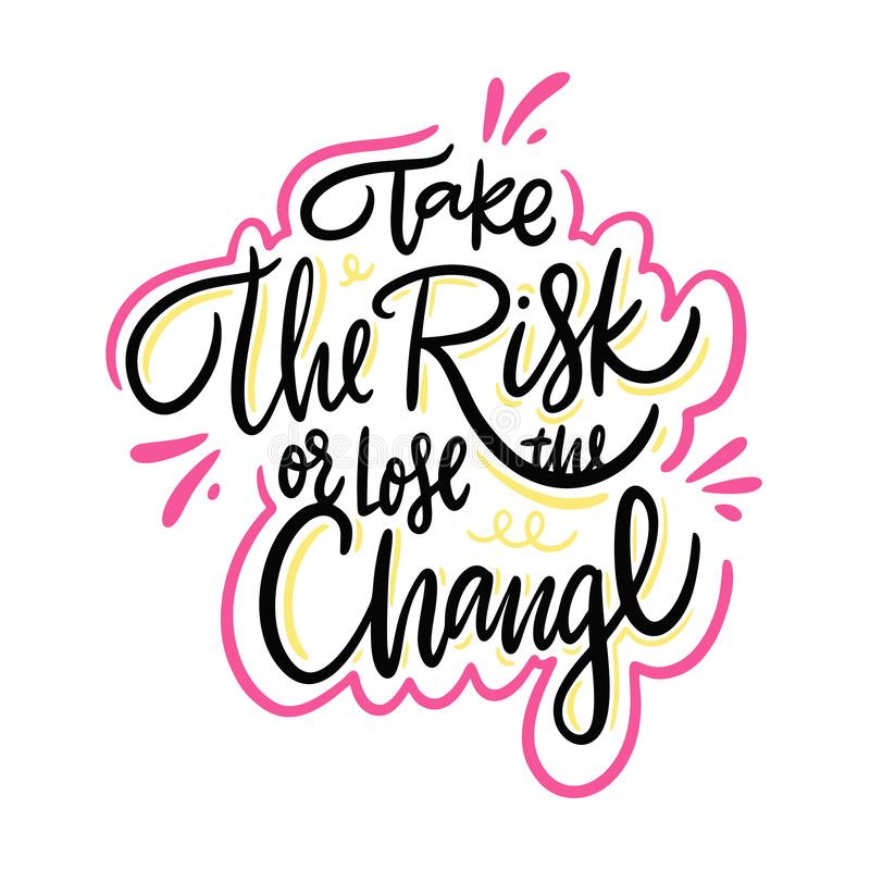 Take the risk or lose the change. Hand drawn vector lettering. Motivational inspirational quote stock illustration