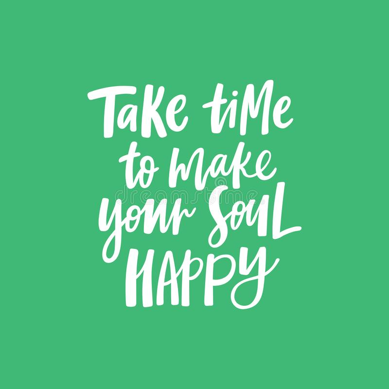 Take time to make your soul happy Lettering quote vector illustration