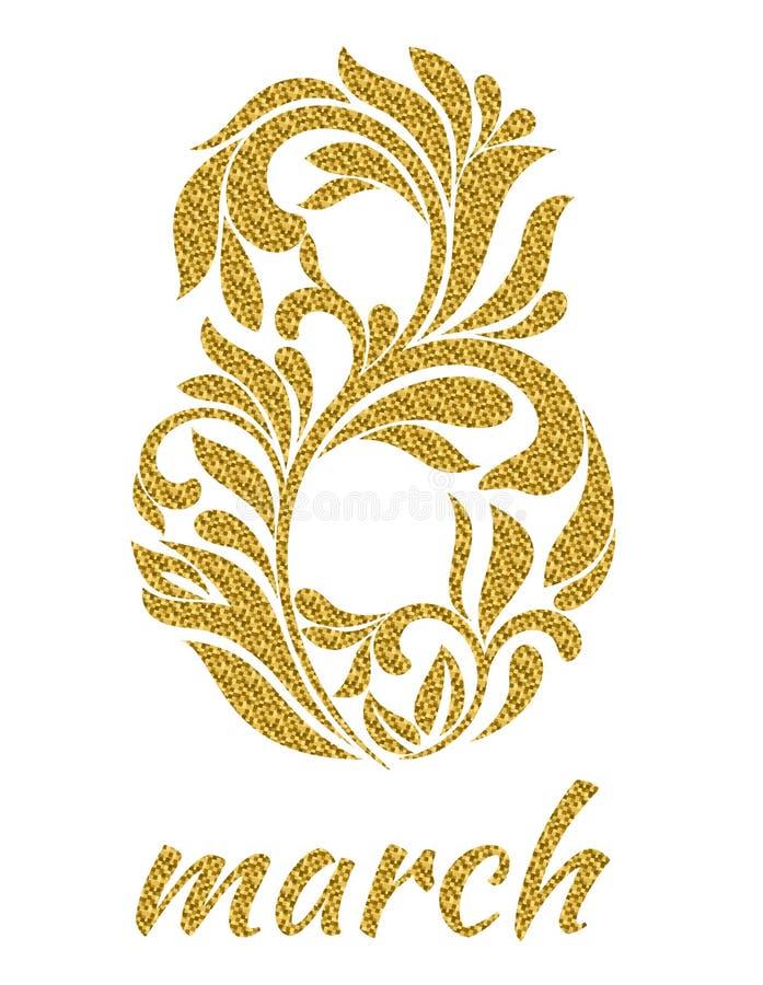 Tarjeta de lujo para el día de fiesta el 8 de marzo El cuadro 8 con brillo del oro de un ornamento floral en un fondo blanco ilustración del vector