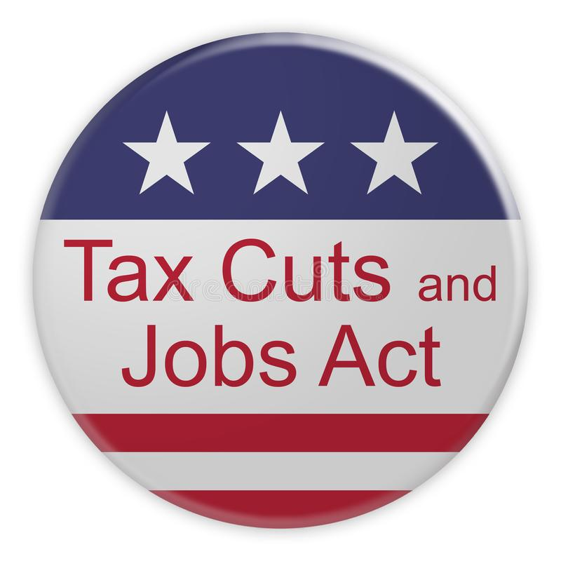 Tax Cuts And Jobs Act Button With US Flag, 3d illustration on white background. USA Politics News Badge: Tax Cuts And Jobs Act Button With US Flag, 3d stock illustration