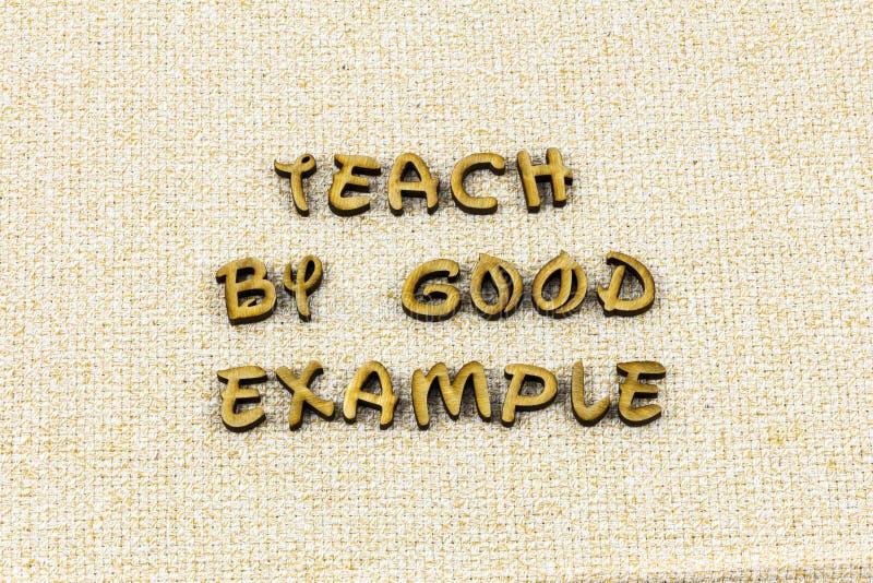 Teach good example inspire motivate kindness letterpress type. Teach good example inspire motivate kindness typography letter help helping teacher honesty kind stock image
