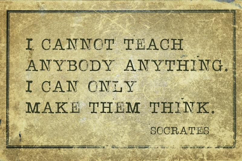 Teach-print. I cannot teach anybody anything. I can only make them think - ancient Greek philosopher Socrates quote printed on grunge vintage cardboard stock illustration