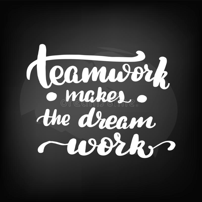 Teamwork makes a dream work. Chalkboard blackboard lettering teamwork makes a dream work. Handwritten text, chalk on a blackboard, vector illustration royalty free illustration