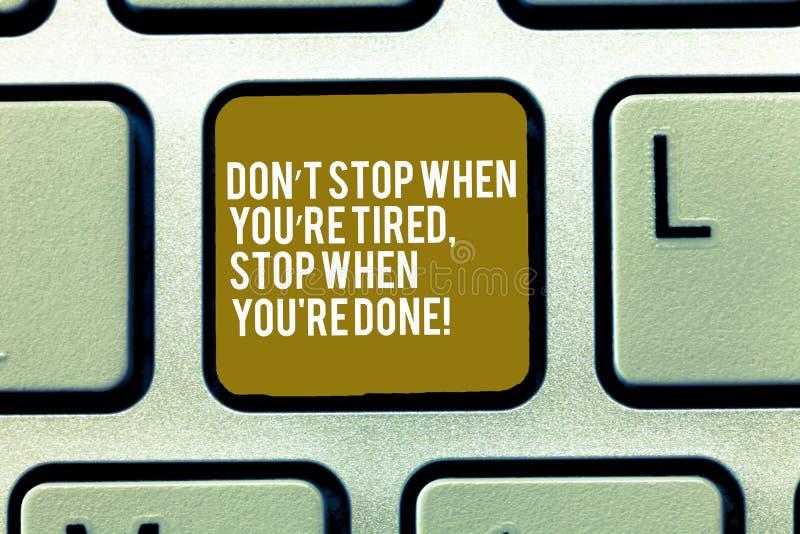 Teksta znaka seansu Don T przerwa Gdy Ty Ponowna Zmęczona przerwa Gdy Ty Ponowny Robić Konceptualna fotografii motywacja kończyć  obraz stock