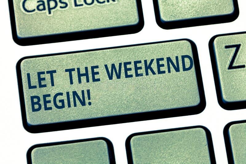 Tekstteken het tonen liet het Weekend beginnen Het conceptuele fotobegin van het eind van de week vrolijk is geniet Toetsenbord v stock foto