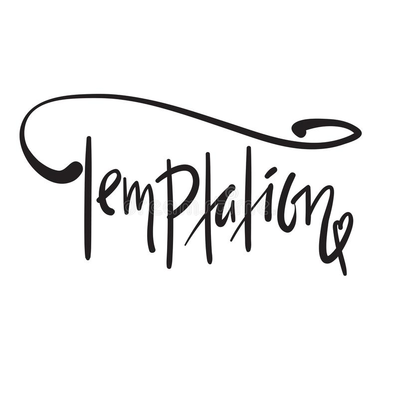 Temptation - simple motivational quote. Hand drawn beautiful lettering. Print for inspirational poster, t-shirt, bag, cups, card, flyer, sticker, badge vector illustration